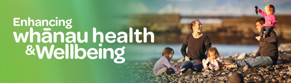 Enhancing whānau health and wellbeing